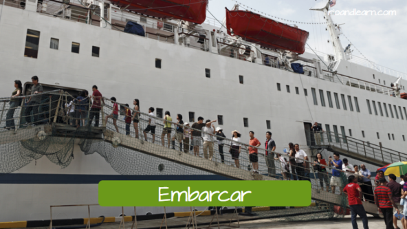 Verbs related to means of transportation. To board: Embarcar.