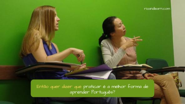 Phrases for discussion in Portuguese. Então quer dizer que praticar é a melhor forma de aprender Português