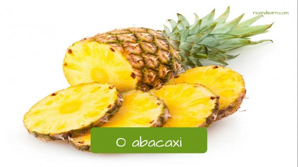 Pineapple in Portuguese: Abacaxi.
