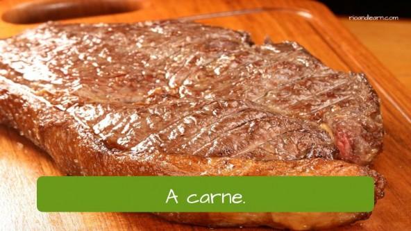 Meat in Portuguese: A carne.