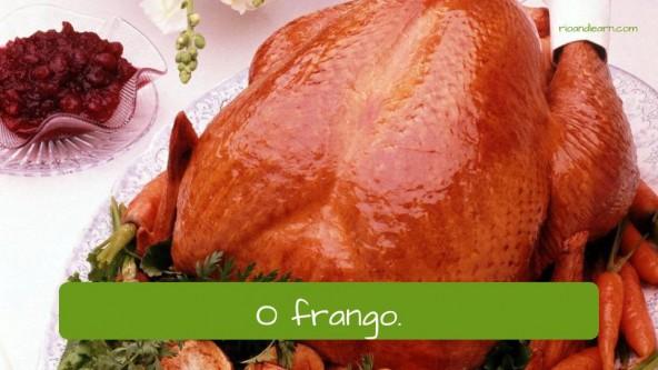 Chicken in Portuguese: O frango.