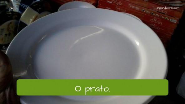 Plate in Portuguese: O prato.