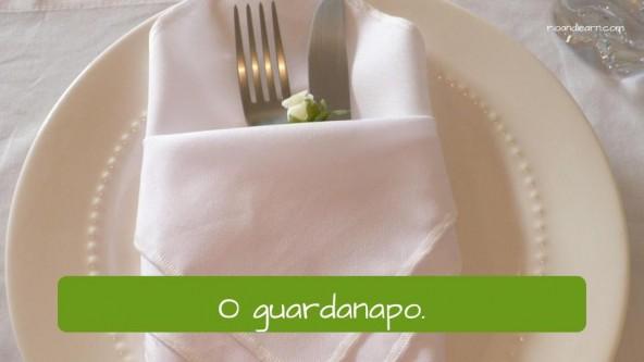 Napkin in Portuguese: O guardanapo.