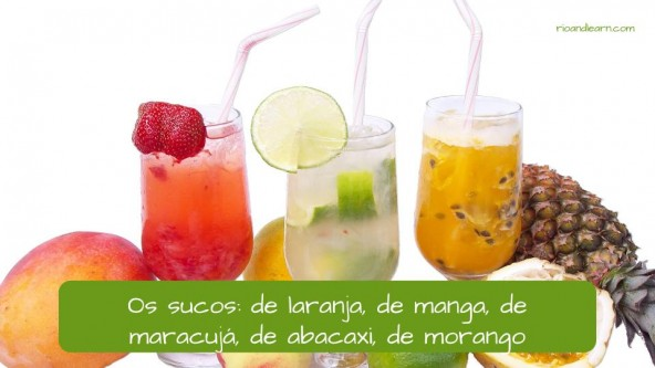 Drinks in Portuguese: Os sucos de laranja, de manga, de maracujá, de abacaxi, de morango (The juices: orange, mango, passion fruit, pinapple, strawberry)