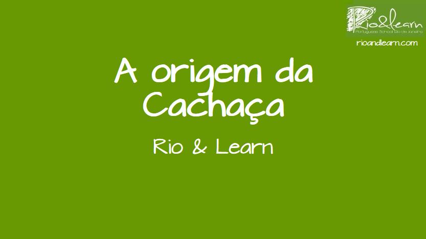 The origin of the cachaça
