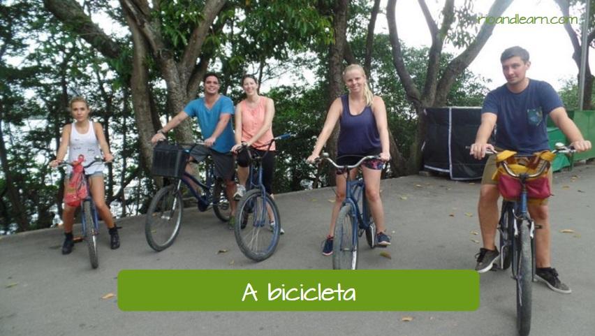Medios de locomoción en portugués: a bicicleta (Traducción: la bicicleta).