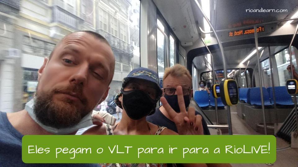 Means of Transport in Portuguese. Example: Eles pegam o VLT para ir para a RioLIVE!