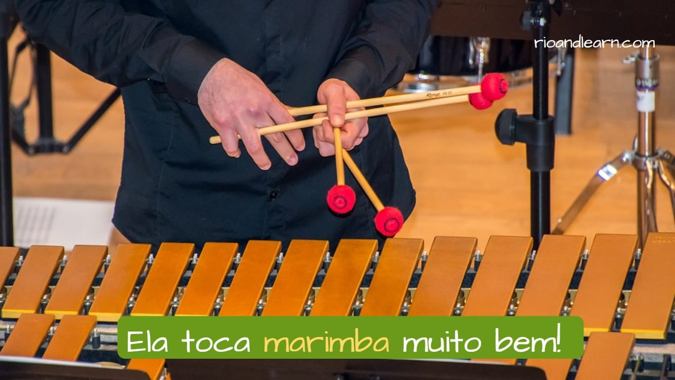 Example with marimba in Portuguese: Ela toca marimba muito bem. She plays the marimba very well.