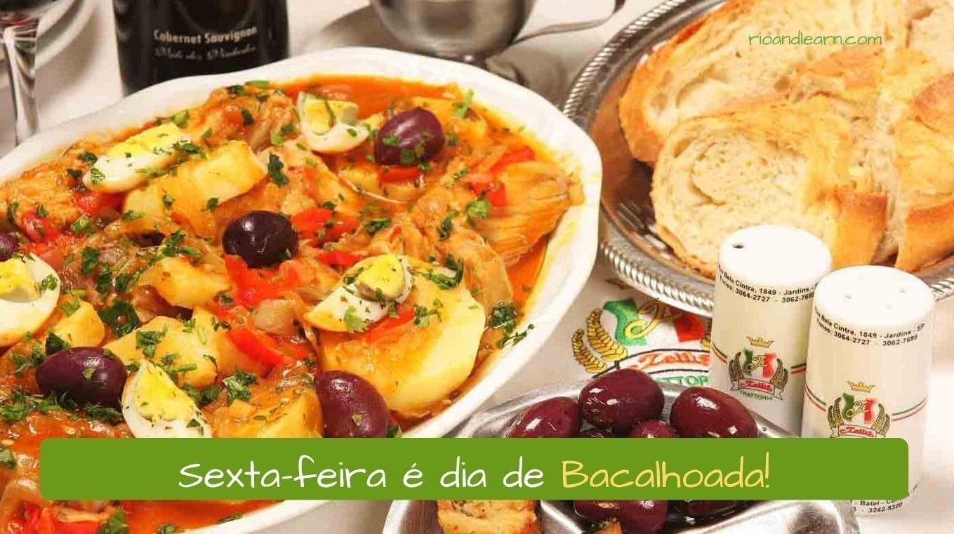 Nombres de pescados en portugués. En Viernes Santo en Brasil es típico comer Bacalhoada. Ejemplo de frase en portugués: Sexta-feira é dia de Bacalhoada!