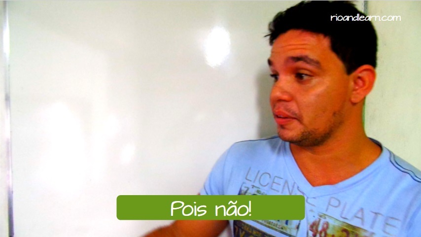 The Expression Pois não in Portuguese. We use the expression pois não to answer requests in a positive way.