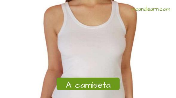 Vocabulario de Ropa de mujer en Portugués. La camiseta: A camiseta. Camiseta blanca de mujer de tirantes.