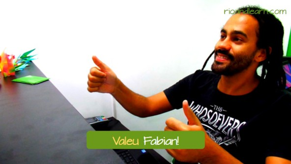 Brazilian slang Valeu! Valeu Fabian! Cassion, who works at Rio & Learn, is saying Valeu to one of the students. In this example he uses valeu as tchau. The Brazilian slang Valeu is often used in Portuguese for informal contexts and situations, so it's better for one to use it among friends or people in your friendship circle. Rio & Learn