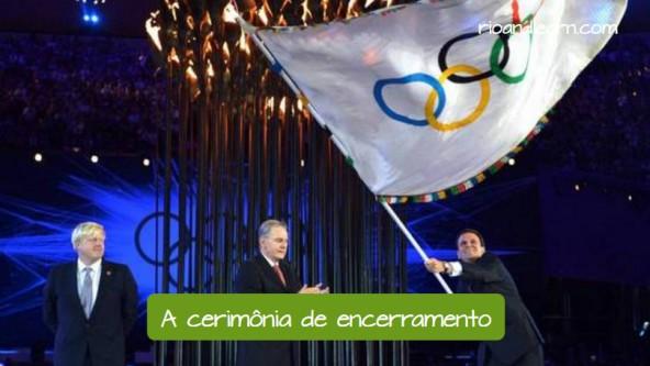 Vocabulario en portugués para los Juegos Olímpicos de Río de JaneiroJogos Olímpicos do Rio de Janeiro. La ceremonia de clausura: A cerimônia de encerramento.
