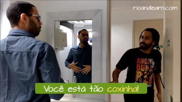 What does Coxinha mean in Portuguese? Você está tão coxinha!
