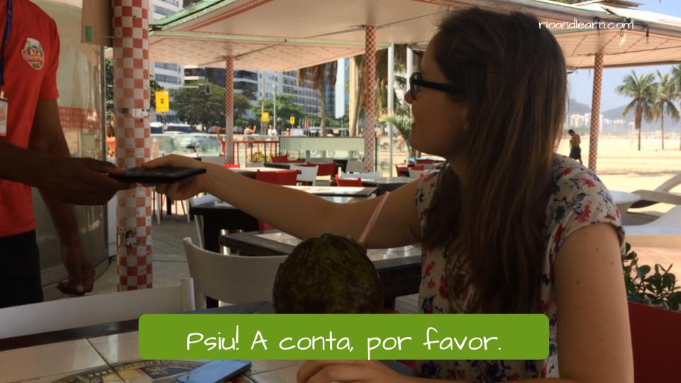 Uso de psiu en portugués: Llamar al camarero. Ejemplo: Psiu, a conta, por favor.