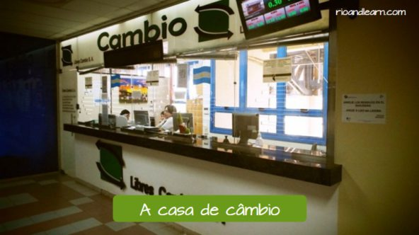 Where to exchange money when traveling. The currency exchange in Portuguese: A casa de câmbio.