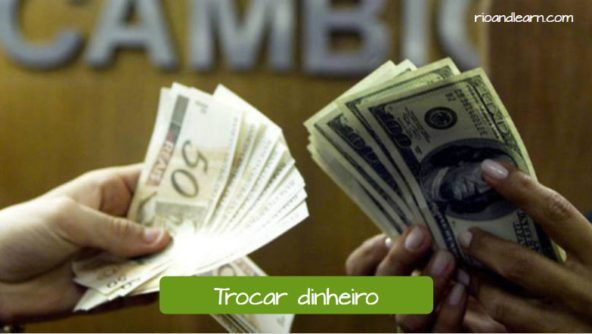 What to do during the trip. To exchange money in Portuguese: Trocar dinheiro.