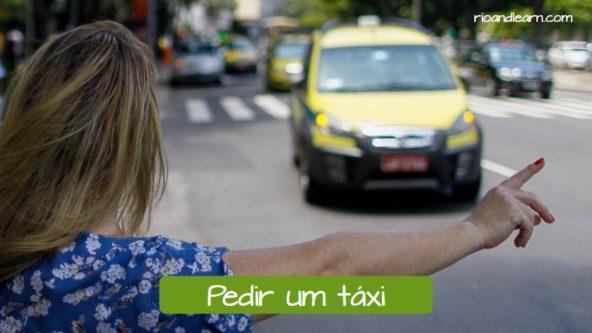 Pedir un taxi en portugués: Pedir um táxi.