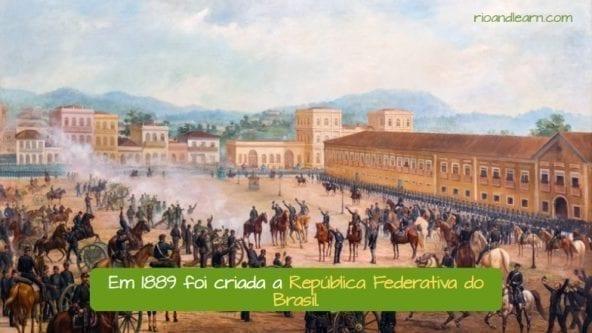 Brazil Republic Day. Brazilian Republic was created in 1889. Em 1889 foi criada a República Federativa do Brasil.