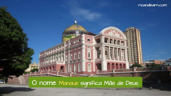 Cidades Brasileiras famosas. O nome Manaus significa Mãe de Deus.