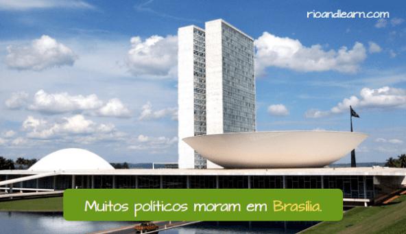 Muchos políticos de Brasil viven en Brasilia.
