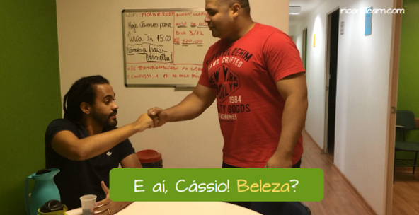 Example with the Brazilian Slang Beleza: What's up, Cássio! Beleza?