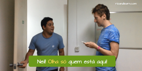 What does Olha Só mean. Neil! Look who is here!