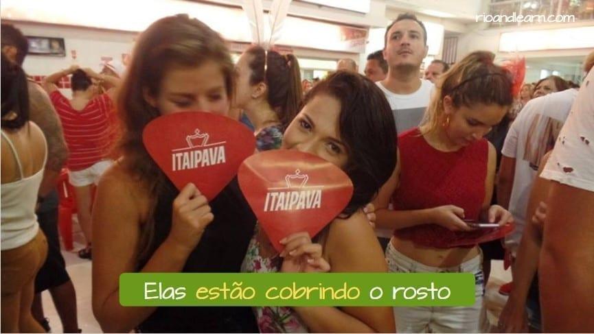 Ejemplo con el Verbo cubrir en portugués: Elas estão cobrindo o rosto.