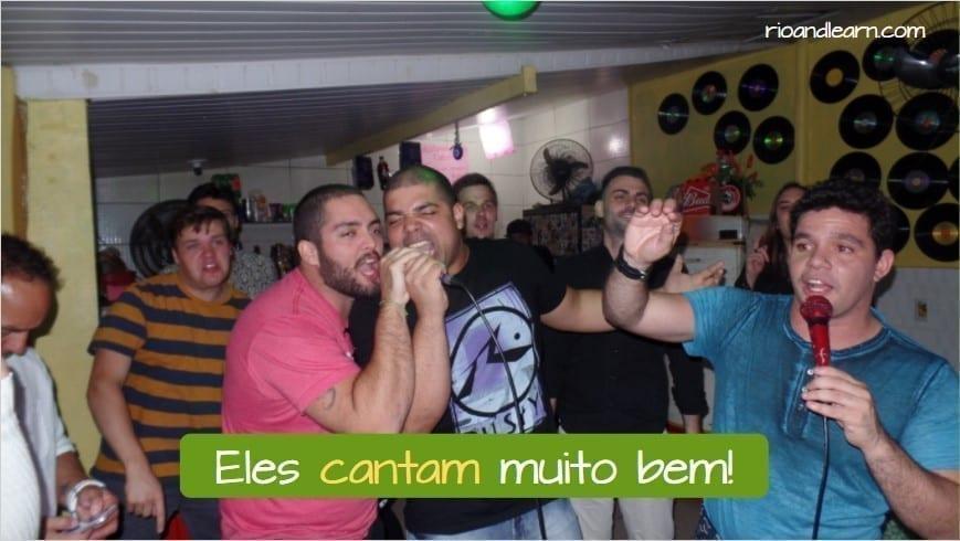 Exemplo com a conjugação de cantar em português: Eles cantam muito bem!