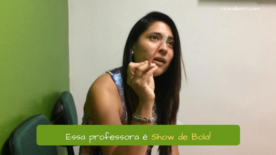 Example with the expressions Show de Bola. Essa professora é Show de bola!