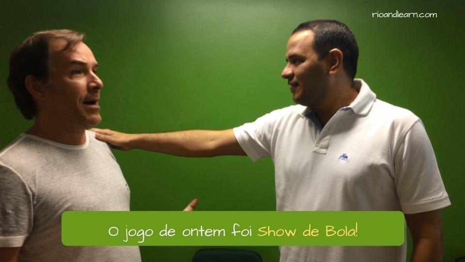 What does Show de Bola mean. O jogo ontem foi Show de bola!