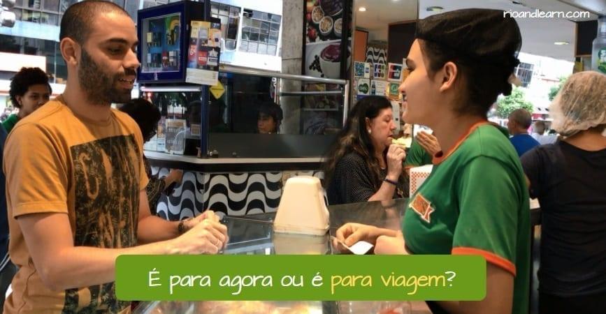 Como se dice para llevar en Portugués. É para agora ou é para viagem?