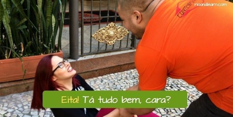 What does Eita Mean in Portuguese? Eita! Tá tudo bem, cara?