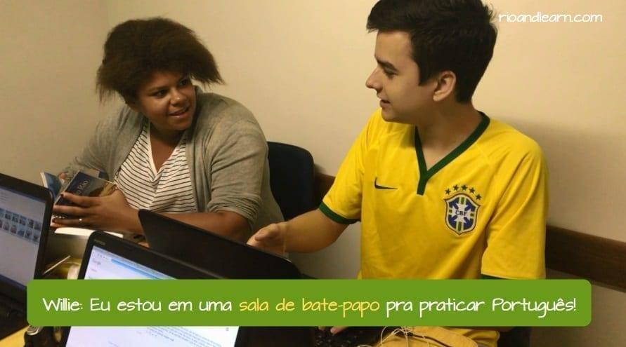 Bater um papo meaning. Willie: Eu estou em uma sala de bate papo pra praticar Português!