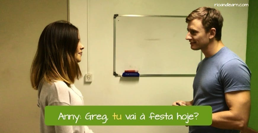 Tu and Você in Brazil. Anny: Greg, tu vai à festa hoje?