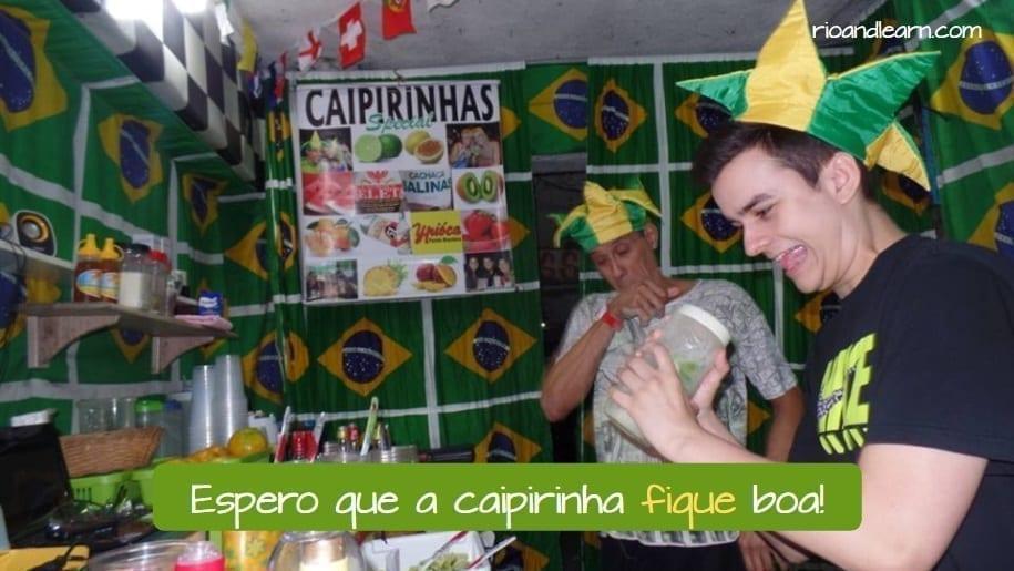 Ejercicios de Presente del Subjuntivo en Portugués. Ejemplo: Espero que a caipirinha fique boa.