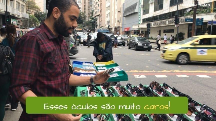 Meaning of Cara in Portuguese. Esses óculos são muito caros!