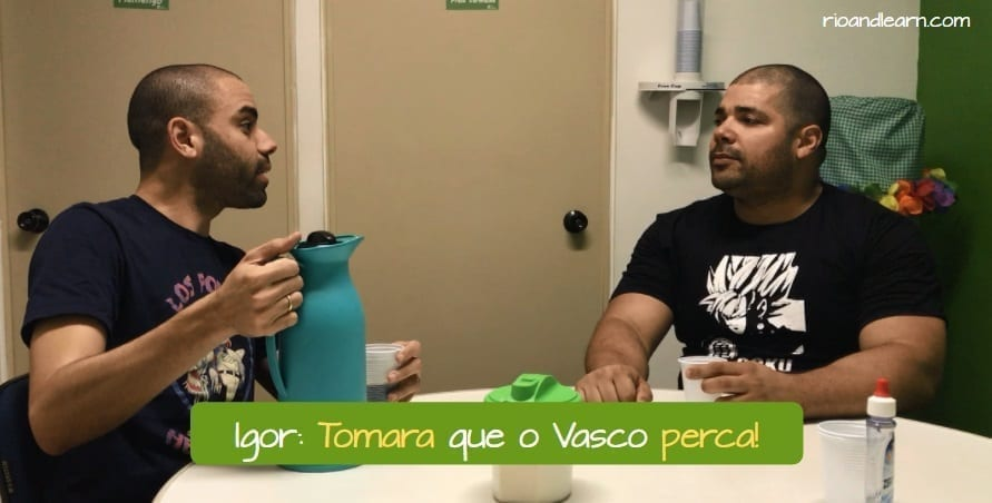 What does Tomara mean. Igor: Tomara que o Vasco perca!