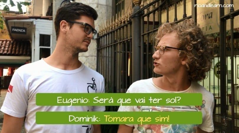 What does Tomara mean. Eugenio: será que vai ter sol? dominik: Tomara que sim!