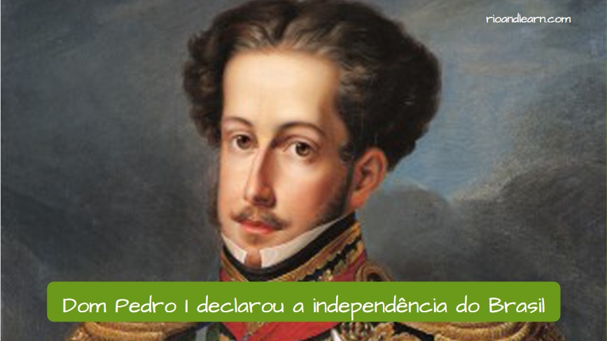 Who declared independence for Brazil. Dom Pedro I declarou a independência do Brasil