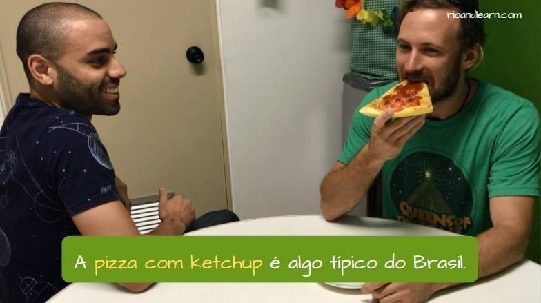 Colocar Ketchup na Pizza. A pizza com ketchup é algo típico do Brasil.