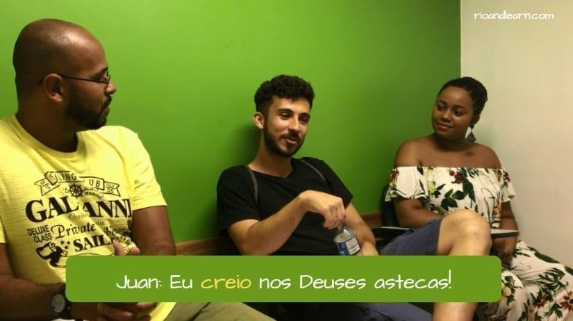 Ejemplo del significado de Pode Crer en portugués. Juan: Eu creio nos Deuses astecas!