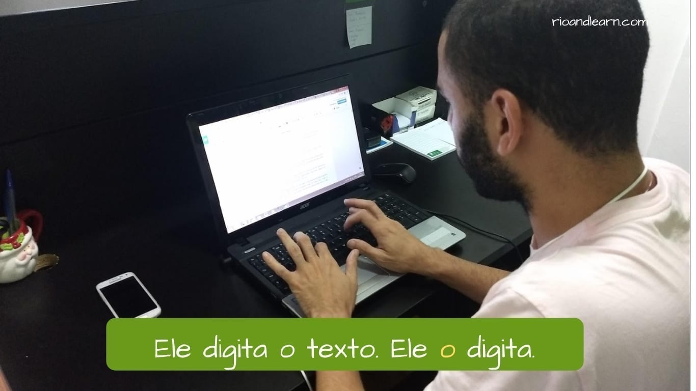 Example with Portuguese Object Pronouns: Ele digita o texto. Ele o digita.