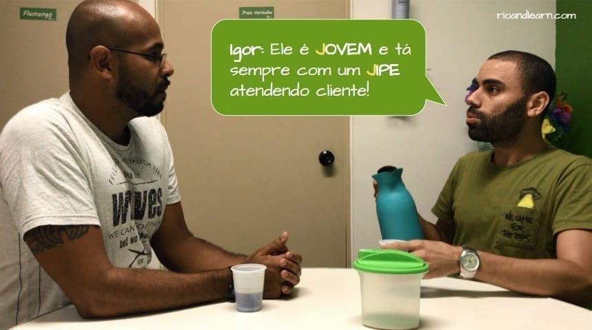 How to pronounce the letter J in Portuguese. Igor: Ele é jovem e tá sempre com um jipe atendendo clientes.