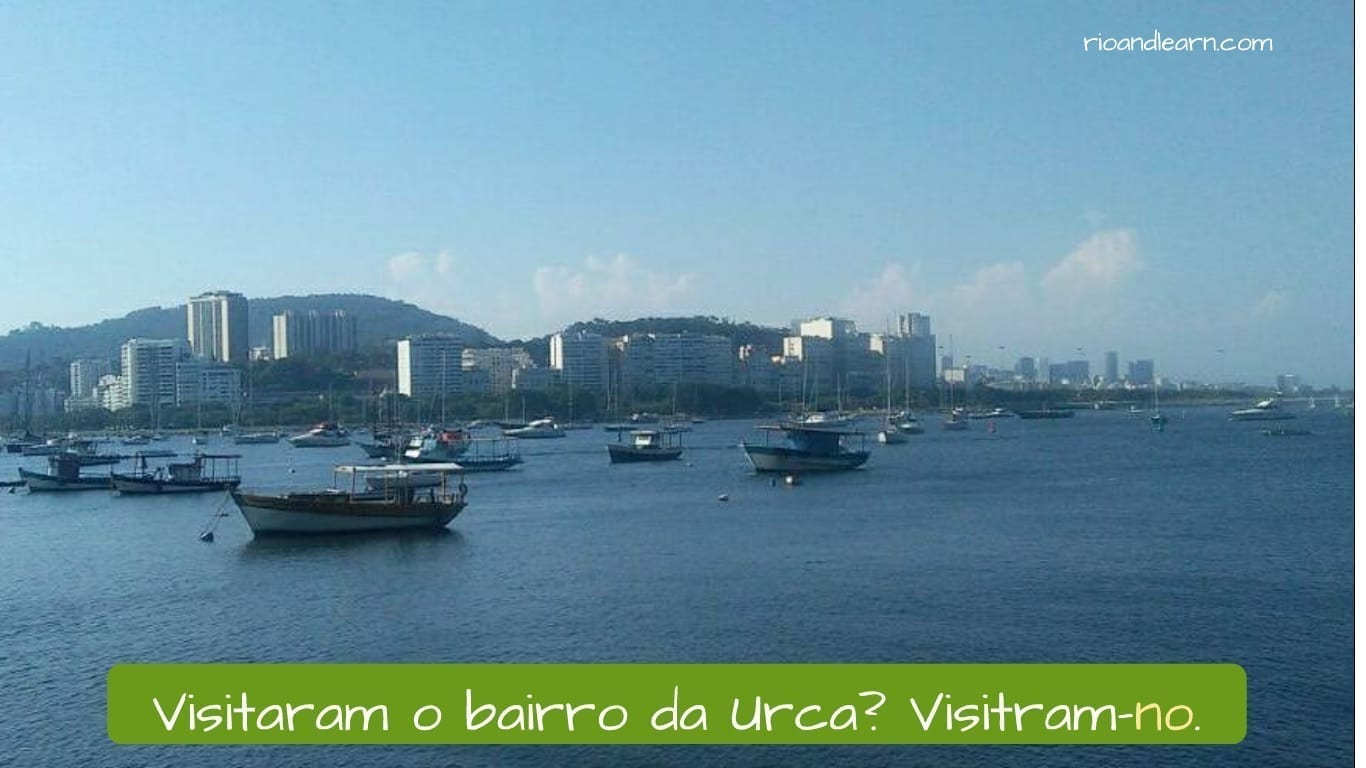 Example of direct object pronouns in Portuguese: Visitaram o bairro da Urca. Visitaram-no