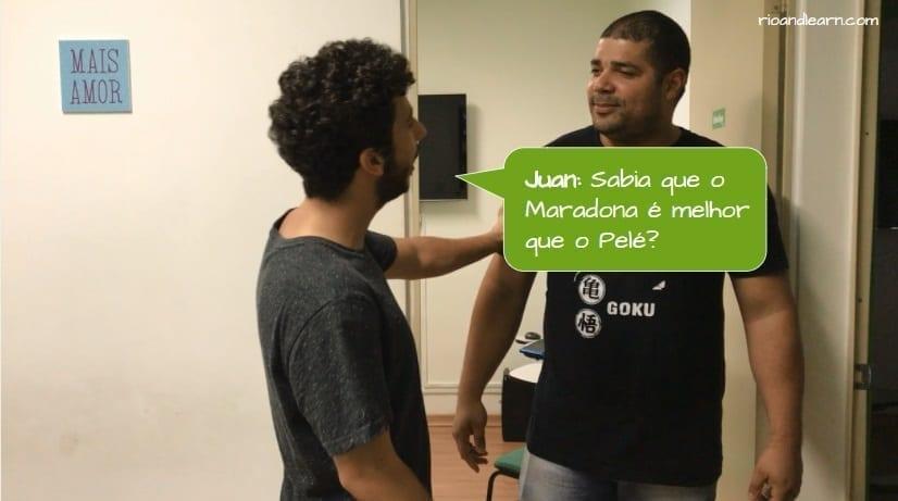 How to piss off a Brazilian. Juan: Sabia que o Maradona é melhor que o Pelé?