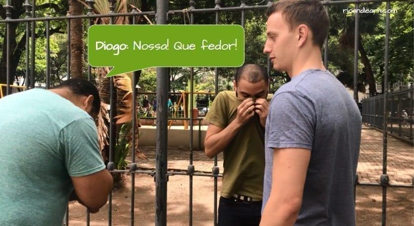 How to piss off a Brazilian. Diogo: Nossa! Que fedor!