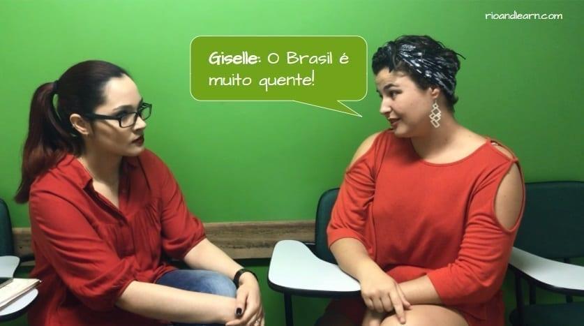 How to piss off a Brazilian. Giselle: O Brasil é muito quente!