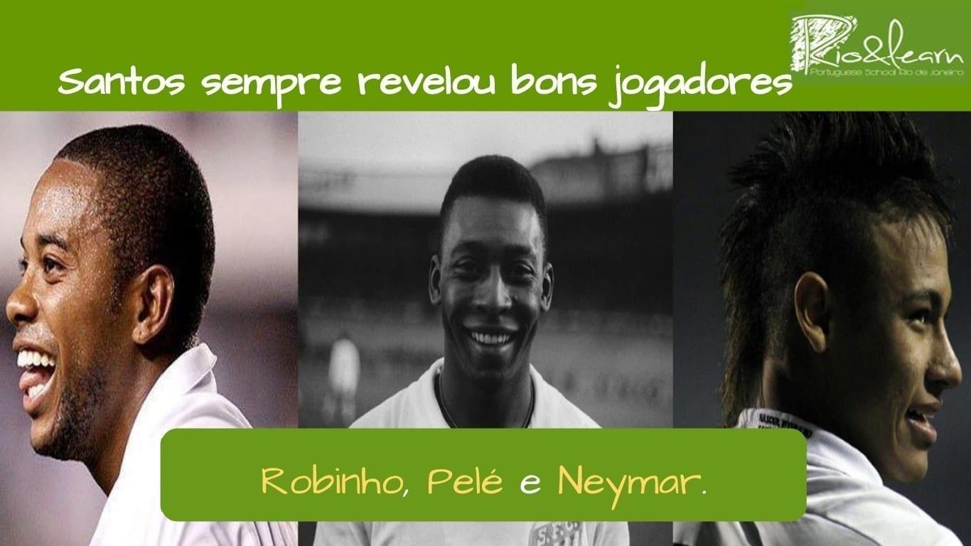 Santos Football Club. Santos sempre revelou ótimos craques. Robinho, Pelé e Neymar.
