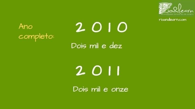Como falar os anos em Português. Ano completo: dois mil e dez. 2011: dois mil e onze
